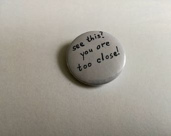 see this? you are too close! - pin badge button