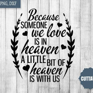 Remembrance cut file, family svg cut file for cricut, because someone we love is in heaven, a little bit of heaven is with us cut file svg