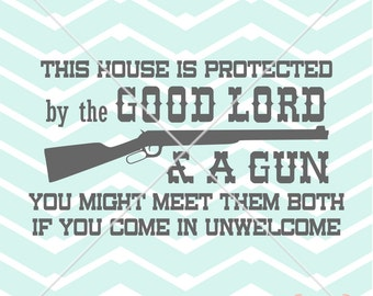 This House Is Protected By The Good Lord & A Gun VERSION 2 vinyl wall window decal house sign Digital File Instant Download Svg png eps dxf