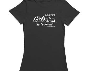 Girls Shouldnt Be Afraid To Be Smart Women's T-shirt