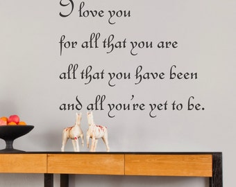 I Love You for All That You Are, All That You Have Been... Vinyl Wall Decal