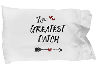 His Hers Pillowcases – Her Greatest Catch – Love Pillowcases – Couple Pillowcases – Pillowcase For Him - Anniversary - Engagement Gift Men