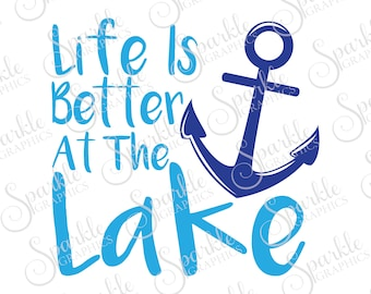 Life Is Better At The Lake SVG, Lake SVG, Summer SVG, Summer, Anchor,  Clipart Svg Dxf Eps Png Silhouette Cricut Cut File Commercial Use