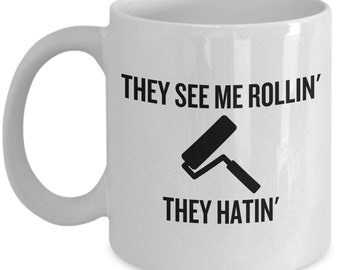 Funny Painter Mug - House Painter Gift - They See Me Rollin' They Hatin'