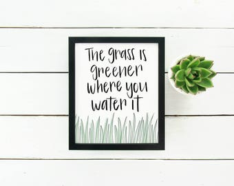 The Grass is Greener Where You Water It Art Print, Digital Print, Hand Lettering, Green, White, Wall Art, Digital Download