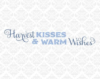 Harvest Kisses and Warm Wishes Thanksgiving Autumn SVG DXF Ai Eps PNG Scalable Vector Instant Download Commercial Cut FIle Cricut Silhouette