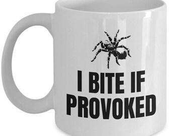 Funny Tarantula Mug - Tarantula Lover Gift - Spider Present - I Bite If Provoked