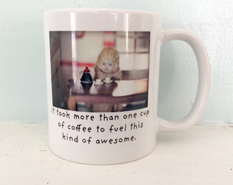 "Adventures of Claudia Porcelain Coffee Mug Funny Doll Photography ""It Took More Than One Cup of Coffee To Fuel This Kind of Awesome"""
