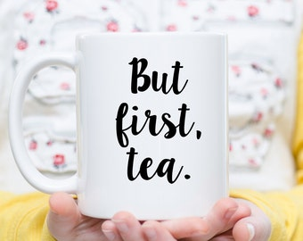 But First Tea, But First Tea Cup, Tea Mug, Tea Lover, Tea Gift, Time For Tea, Tea Time Mug, Always Time For Tea, But First Coffee