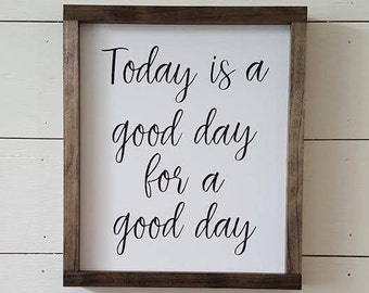 Handcrafted Wood Home Decor Sign - Today is a good day for a good day