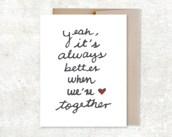 Yeah It's Always Better When We Are Together Love Card Handwriting  Card