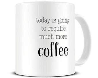 Funny Coffee Mug - Require Much More Coffee Mug - New Mom Gift Mug - Motivational Mug - Work Mug - Office Gifts  - Gift for Her - MG604