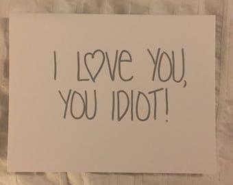 I love you, you idiot card