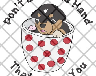 Don't Bite The Hand That Feeds You SVG, DXF, EPS, jpg, png - great idea for a t-shirt, mug, but puppy in a mug or tea cup - digital only