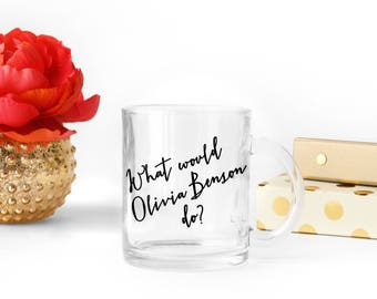 "Law and Order SVU / ""What Would Olivia Benson Do?"" - Clear Glass 11 fl oz. Coffee Mug"