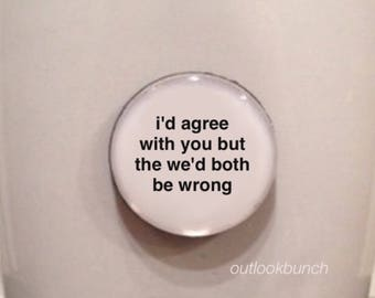 Quote   Mug   Magnet   I'd Agree With You But Then We'd Both Be Wrong