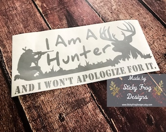 Hunting Decal | Deer Hunting Decal | Hunting Sticker | Hunting Window Decal | I'm a Hunter and I won't apologize for it | Truck Decal