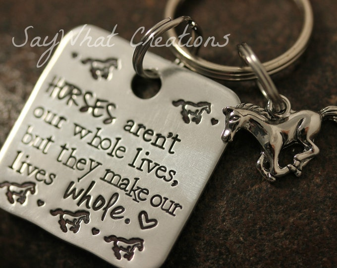 """Hand Stamped Horse Key Chain """"Horses aren't our whole lives, but they make our lives whole"""""""