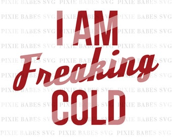 I Am Freaking Cold SVG, SVG files, Winter svg, Holiday SVG, Christmas svg, santa svg, cuttables, Cricut svg, Silhouette svg, Cutting Files