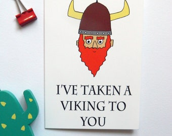 I've Taken A Viking To You - Valentines Day/Anniversary Card