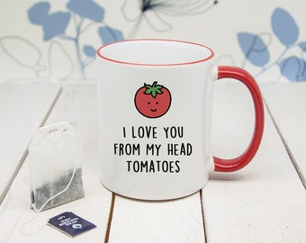 I Love You From My Head Tomatoes (To My Toes) - Funny Pun Romantic Mug - Valentine's Day Gift - Coffee Mug - Tea Cup - Lovers Mug