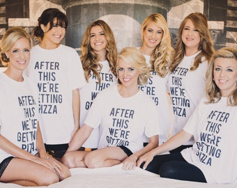 RESERVED: 6 Custom Bridal T-Shirts After this We're Getting Pizza - Bride Bridal Party Getting Ready Outfit - Bridesmaid Robe