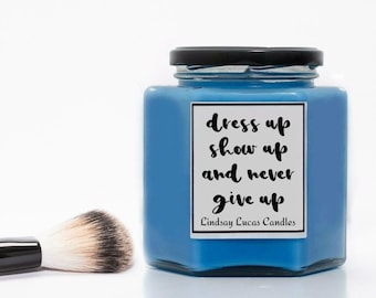 Candles, Inspo Candle, Scented Candle, Dress Up Show Up And Never Give Up Candle, Motivational Quote, On Trend home Decor, UK Candle