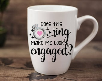 Does this ring make me look engaged? - 14 oz CERAMIC MUG - fiancee gift, engagement gift