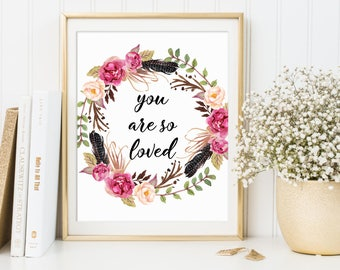 Nursery Decor, You Are So Loved, Love Quote, Love Printable, Watercolor Love Print, Floral Love Print, Kids Poster 16x20 11x14 8x10 5x7 4x6