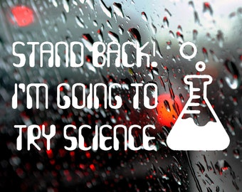 Car Decal, Bumper Sticker, Window Decal, Lab Sticker, Stand back I'm going to try science, Car Stickers, Window Sticker, Laboratory Decal