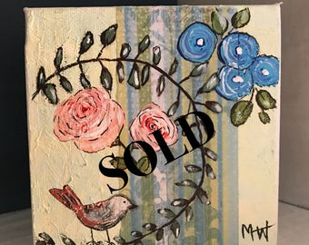 SOLD-Baby Roses Whimsical Bird Floral 5x5 Acrylic Painting Gallery Wrapped Canvas - See item details for painting another.