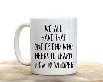 We all have that One Friend Coffee Mug | Funny Coffee Mug | Unique Coffee Mug | Quote Mug | Coffee Mugs with Sayings | 11 oz mug