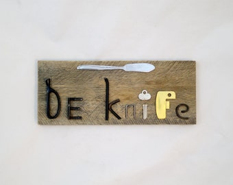 Funny Kitchen Sign, Be Knife, words from junk.