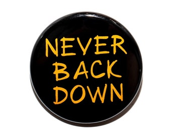 Never Back Down - Pinback Button Badge 1 1/2 inch 1.5