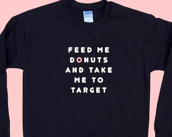 Feed Me DONUTS and Take Me To Target - Crewneck Sweatshirt