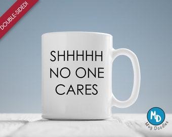 Shhh No One Cares Sarcasm Mug, Funny Mug, Sarcastic Mug, Sarcastic Gift, Coffee Mug, Tea Mug, Gift Mug, Office Gag Gift, Office Humor, MD308