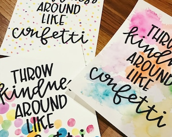 Throw kindness around like confetti !