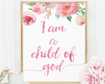 I am a child of god, PRINTABLE Floral nursery wall art quote P105