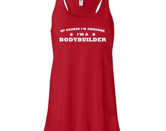 Of Course I'm Awesome I'm A Bodybuilder Flowy Tank Top. Bodybuilder Tank Top.  Flowy Tank Top.  Womens Tank Top.  B66