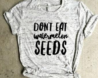don't eat watermelon seeds shirt, preggers shirt, pregnancy announcement, preggo shirt, baby shower gift, pregnancy  gift, mama bear,