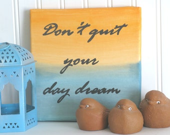 Don't quit your day dream, Daydream, Positive Affirmation, Motivational Decor, Hand Painted Canvas, Dorm Decor, Women's Gift, Gift for Him