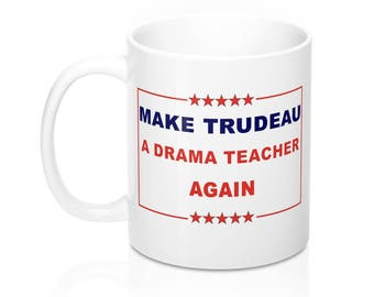 Make Trudeau A Drama Teacher Again Mug 11Oz