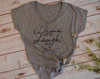 Wine a Little Laugh a lot tshirt- wine lover shirt- wine shirt-