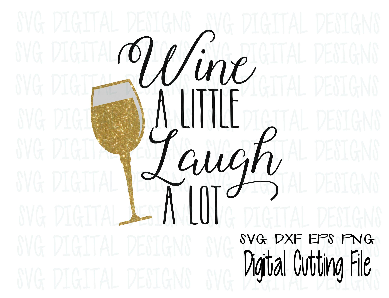 Wine Svg Wine A Little Laugh A Lot Svg Wine Glass Svg Wine