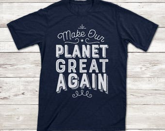 Make Our Planet Great Again Protest T-shirt | Climate Change, Paris Agreement, Anti Trump Protest Tee