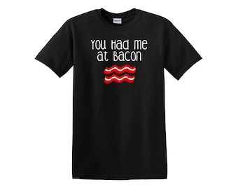 You Had Me at Bacon Black Mens T-Shirt Available in S-XL