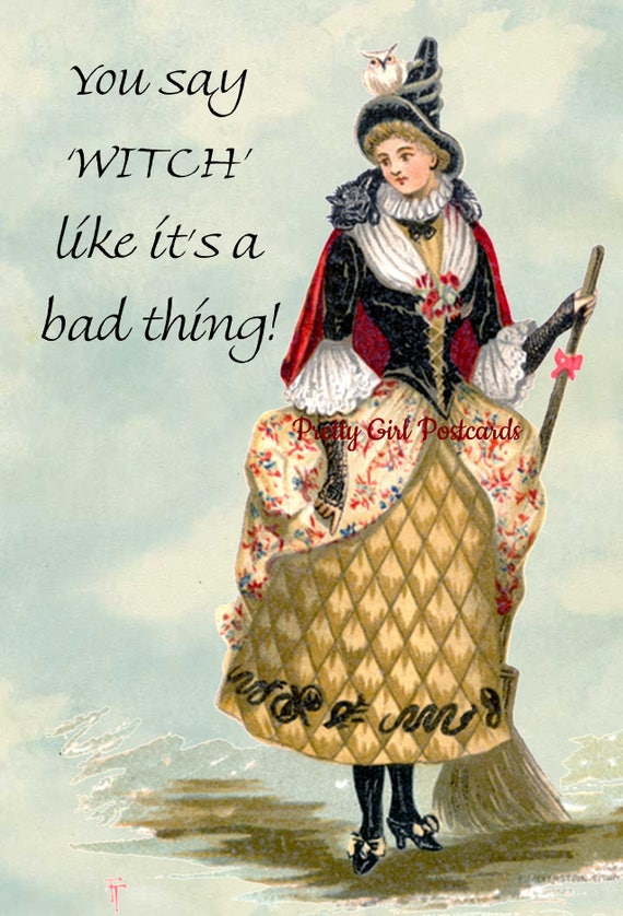 You Say WITCH Like It's A Bad Thing! ~ Victorian Good Witch ~ Bad Witch ~ Wizard of Oz ~ Witches Broom ~ Witches Hat ~ Pretty Girl Postcards