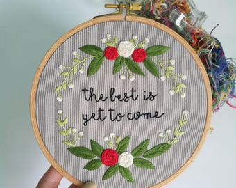 The Best is Yet to Come, Hand Embroidery Hoop Art Wedding Gift, Inspirational Quote Wall Art, Modern Home Decor, Housewarming Gift