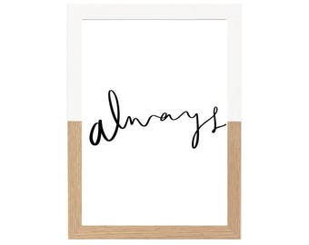 Always Print, Valentine's Day, Anniversary, Quote, Brush Lettering, Love, Wedding, Engagement, Wall Art, Print, Poster, Home
