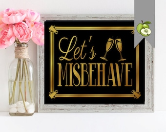 Art Deco Great Gatsby, Wedding sign, Let's Misbehave  Printable, Art Deco Roaring 20's, black and gold, 4 sizes Sign DIY Printable, AD5